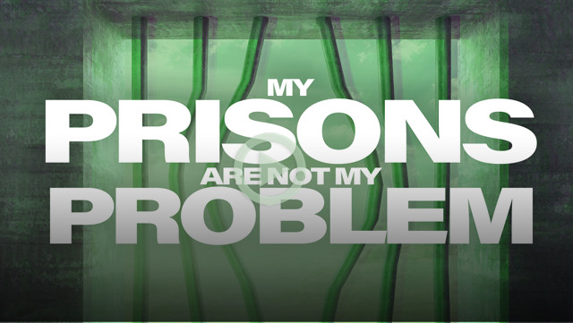 My Prisons are not my Problems